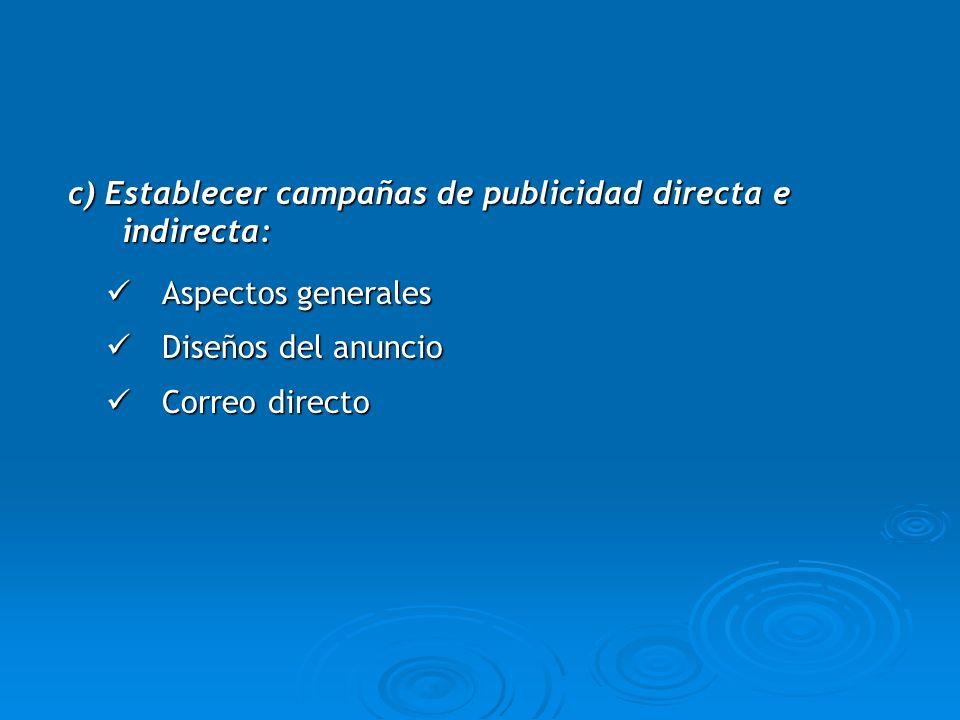 c) Establecer campañas de publicidad directa e indirecta: