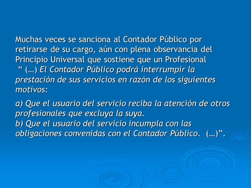 Muchas veces se sanciona al Contador Público por retirarse de su cargo, aún con plena observancia del Principio Universal que sostiene que un Profesional