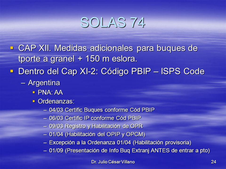 SOLAS 74 CAP XII. Medidas adicionales para buques de tporte a granel + 150 m eslora. Dentro del Cap XI-2: Código PBIP – ISPS Code.