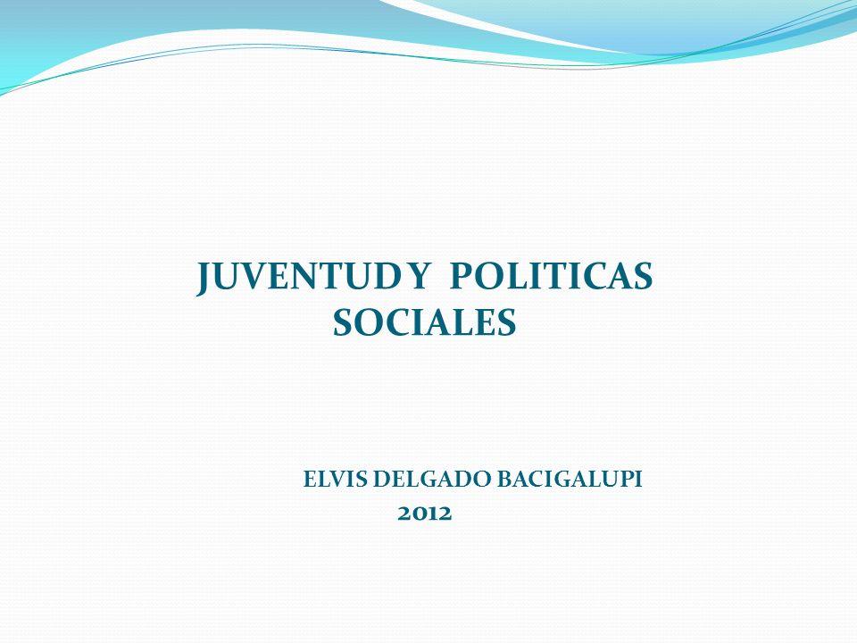 JUVENTUD Y POLITICAS SOCIALES ELVIS DELGADO BACIGALUPI