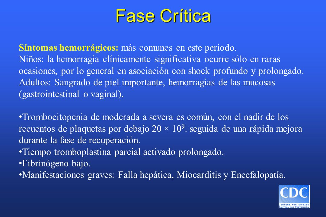 Fase Crítica Síntomas hemorrágicos: más comunes en este periodo.