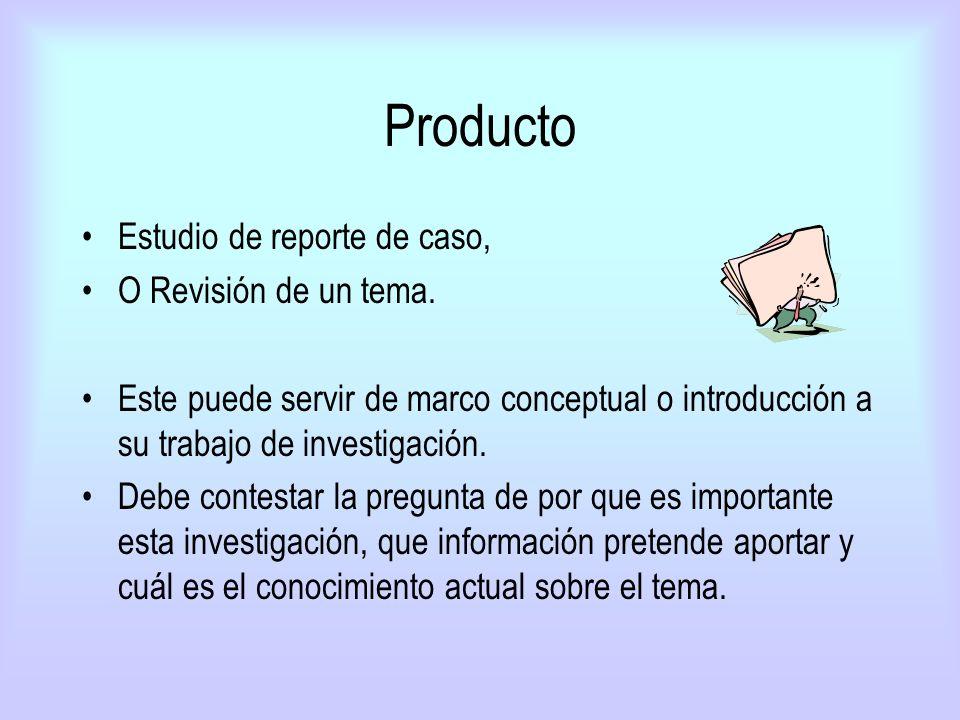 Producto Estudio de reporte de caso, O Revisión de un tema.