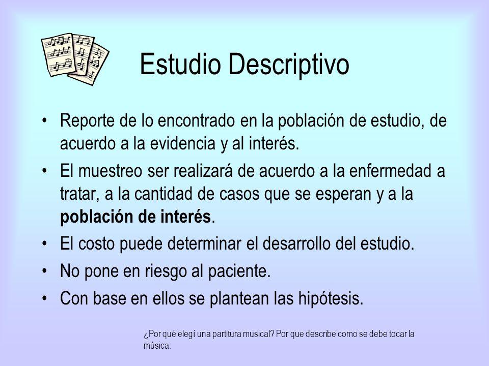 Estudio Descriptivo Reporte de lo encontrado en la población de estudio, de acuerdo a la evidencia y al interés.