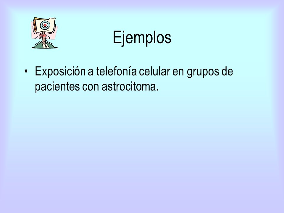 Ejemplos Exposición a telefonía celular en grupos de pacientes con astrocitoma.