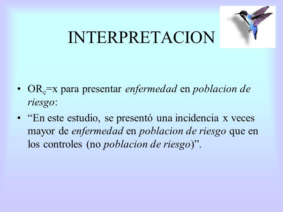 INTERPRETACION ORc=x para presentar enfermedad en poblacion de riesgo: