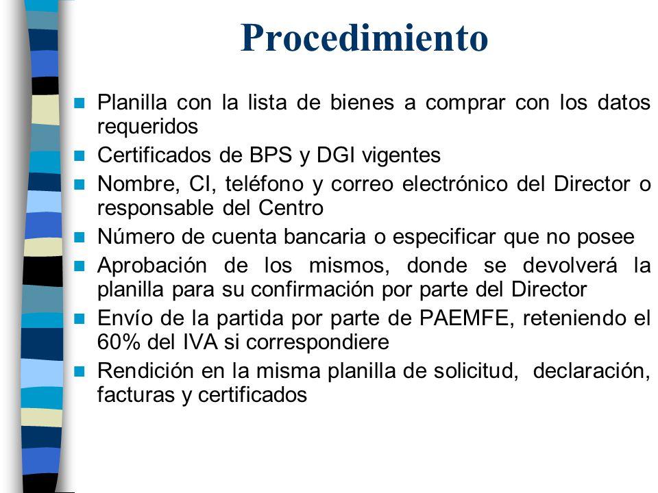Procedimiento Planilla con la lista de bienes a comprar con los datos requeridos. Certificados de BPS y DGI vigentes.