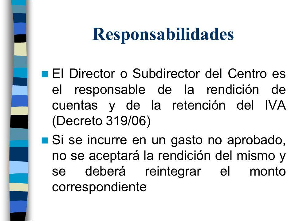 Responsabilidades El Director o Subdirector del Centro es el responsable de la rendición de cuentas y de la retención del IVA (Decreto 319/06)
