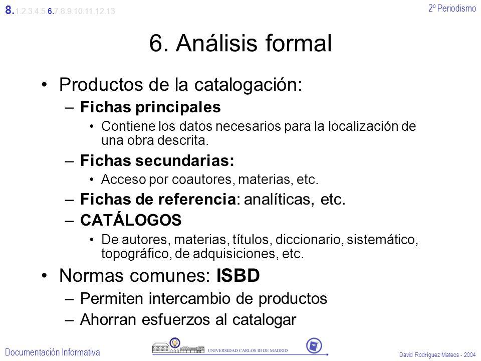 6. Análisis formal Productos de la catalogación: Normas comunes: ISBD