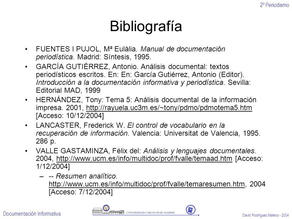 Bibliografía FUENTES I PUJOL, Mª Eulàlia. Manual de documentación periodística. Madrid: Síntesis, 1995.