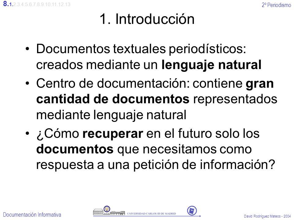 8.1.2.3.4.5.6.7.8.9.10.11.12.13 1. Introducción. Documentos textuales periodísticos: creados mediante un lenguaje natural.
