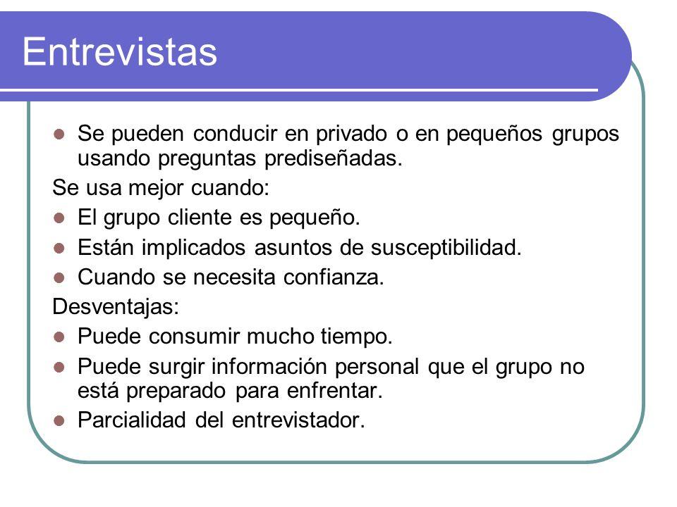 Entrevistas Se pueden conducir en privado o en pequeños grupos usando preguntas prediseñadas. Se usa mejor cuando: