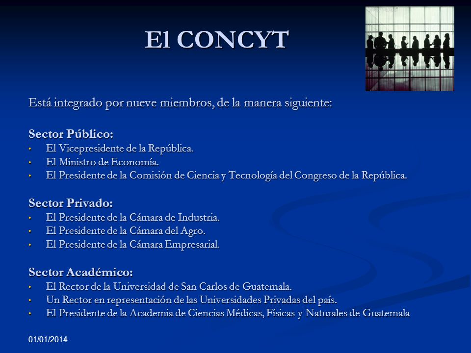 El CONCYT Está integrado por nueve miembros, de la manera siguiente: