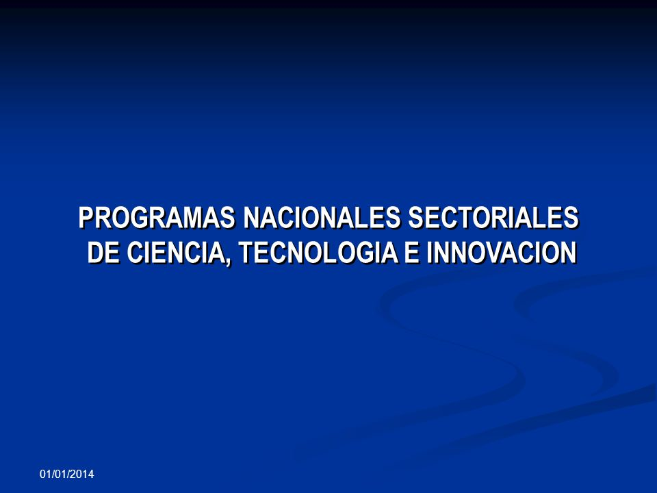 PROGRAMAS NACIONALES SECTORIALES DE CIENCIA, TECNOLOGIA E INNOVACION