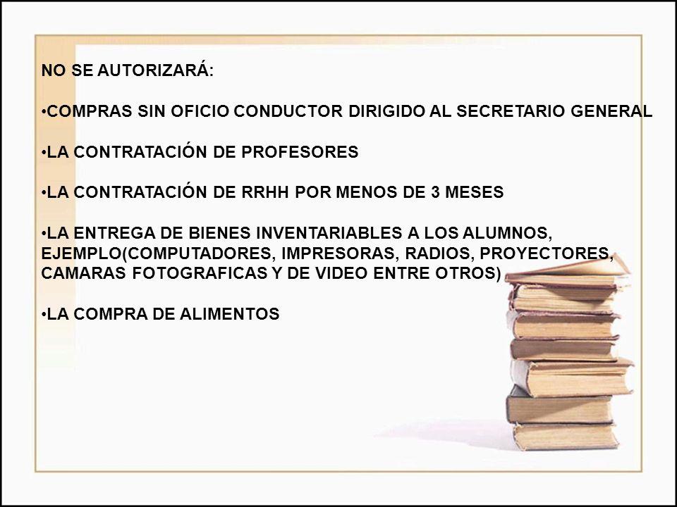 NO SE AUTORIZARÁ: COMPRAS SIN OFICIO CONDUCTOR DIRIGIDO AL SECRETARIO GENERAL. LA CONTRATACIÓN DE PROFESORES.
