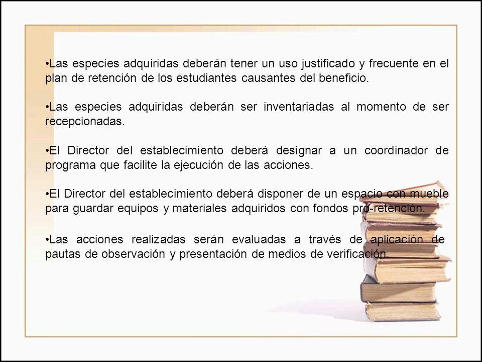 Las especies adquiridas deberán tener un uso justificado y frecuente en el plan de retención de los estudiantes causantes del beneficio.