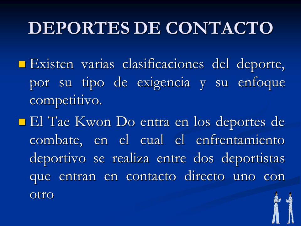 DEPORTES DE CONTACTOExisten varias clasificaciones del deporte, por su tipo de exigencia y su enfoque competitivo.