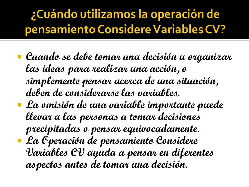 ¿Cuándo utilizamos la operación de pensamiento Considere Variables CV
