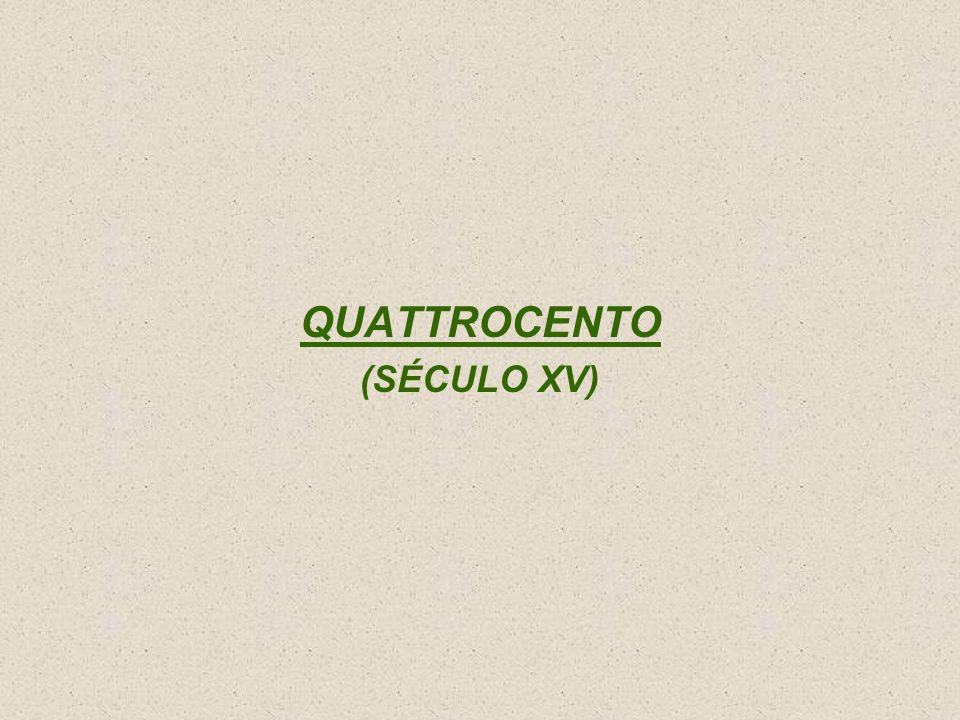 QUATTROCENTO (SÉCULO XV)
