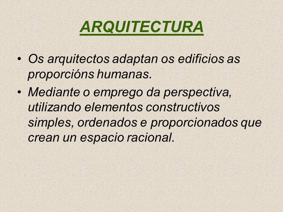 ARQUITECTURA Os arquitectos adaptan os edificios as proporcións humanas.