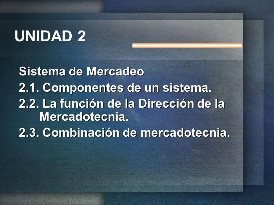UNIDAD 2 Sistema de Mercadeo 2.1. Componentes de un sistema.