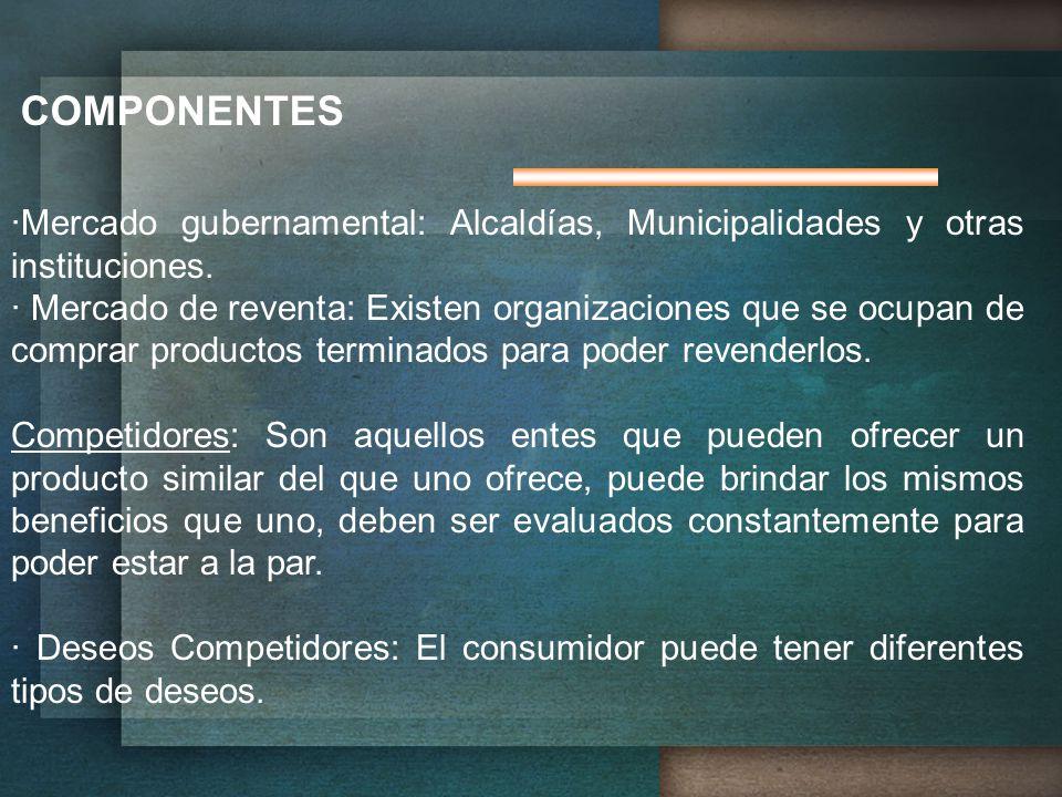 COMPONENTES ·Mercado gubernamental: Alcaldías, Municipalidades y otras instituciones.