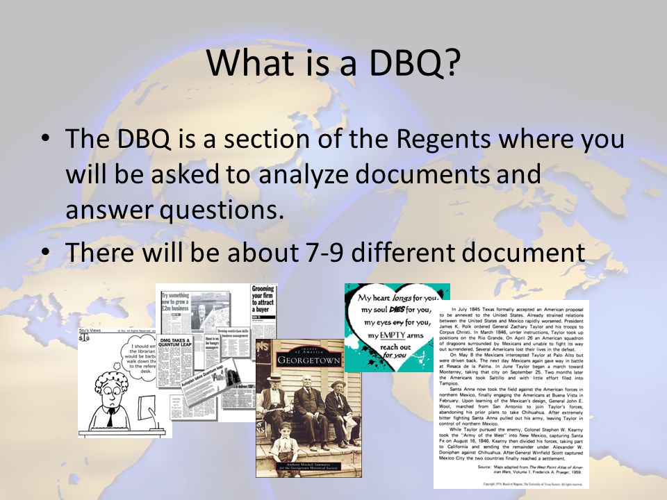 What is a DBQ The DBQ is a section of the Regents where you will be asked to analyze documents and answer questions.