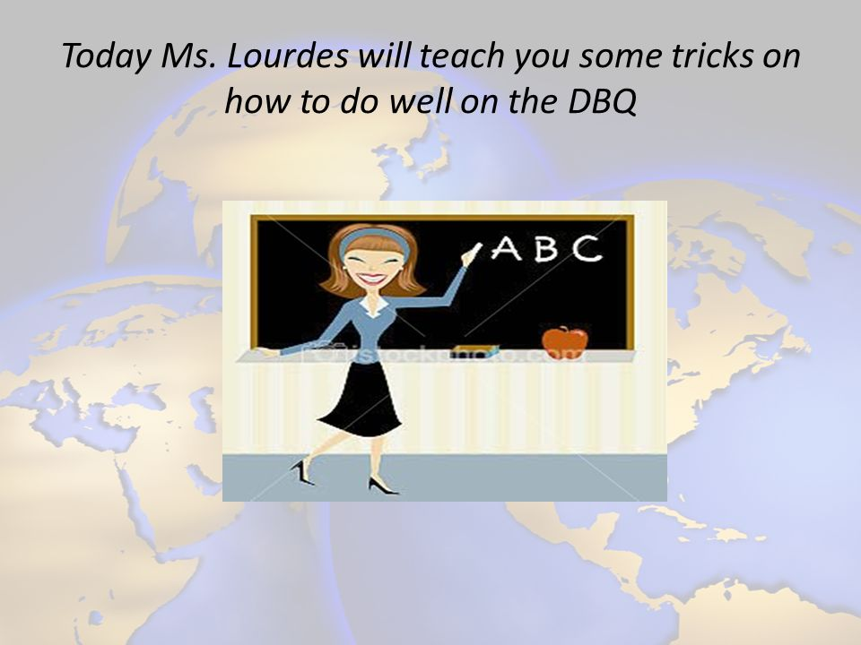 Today Ms. Lourdes will teach you some tricks on how to do well on the DBQ