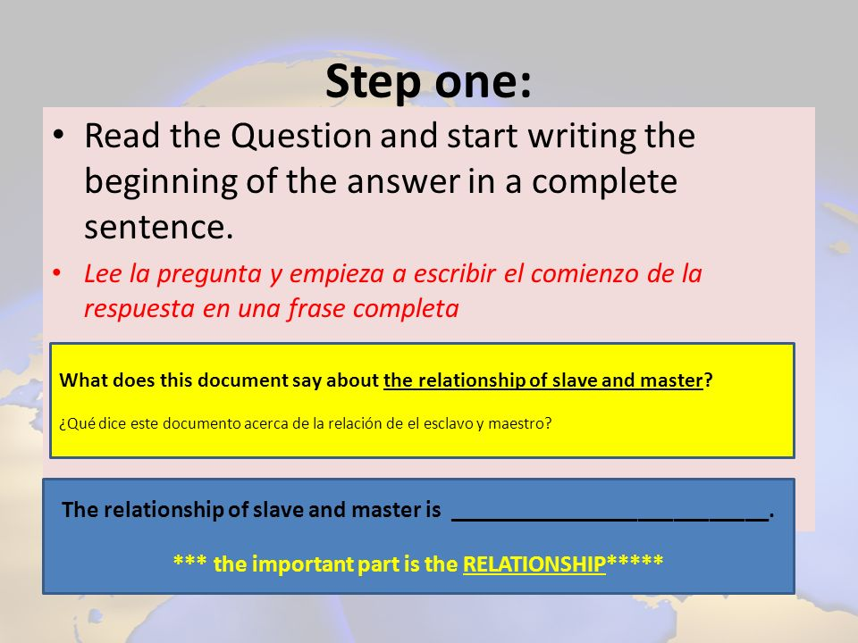 Step one: Read the Question and start writing the beginning of the answer in a complete sentence.
