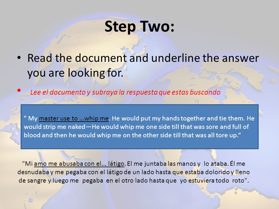Step Two: Read the document and underline the answer you are looking for. Lee el documento y subraya la respuesta que estas buscando.