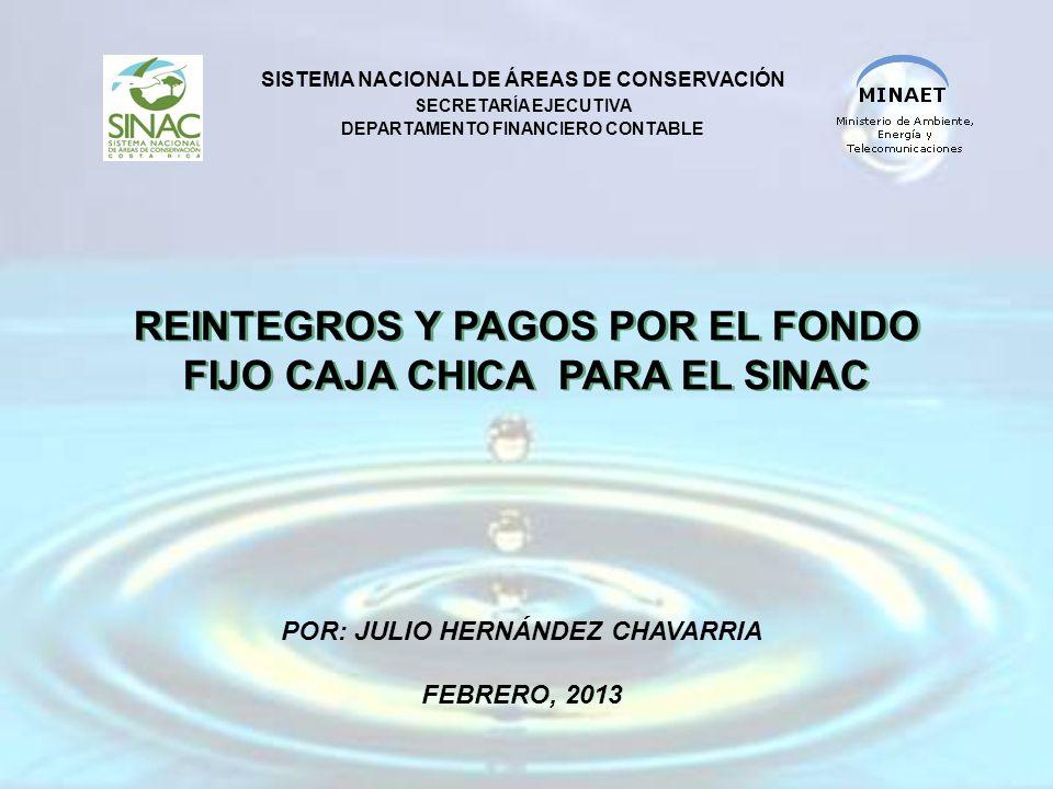 REINTEGROS Y PAGOS POR EL FONDO FIJO CAJA CHICA PARA EL SINAC