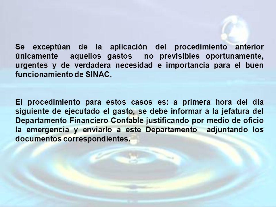 Se exceptúan de la aplicación del procedimiento anterior únicamente aquellos gastos no previsibles oportunamente, urgentes y de verdadera necesidad e importancia para el buen funcionamiento de SINAC.