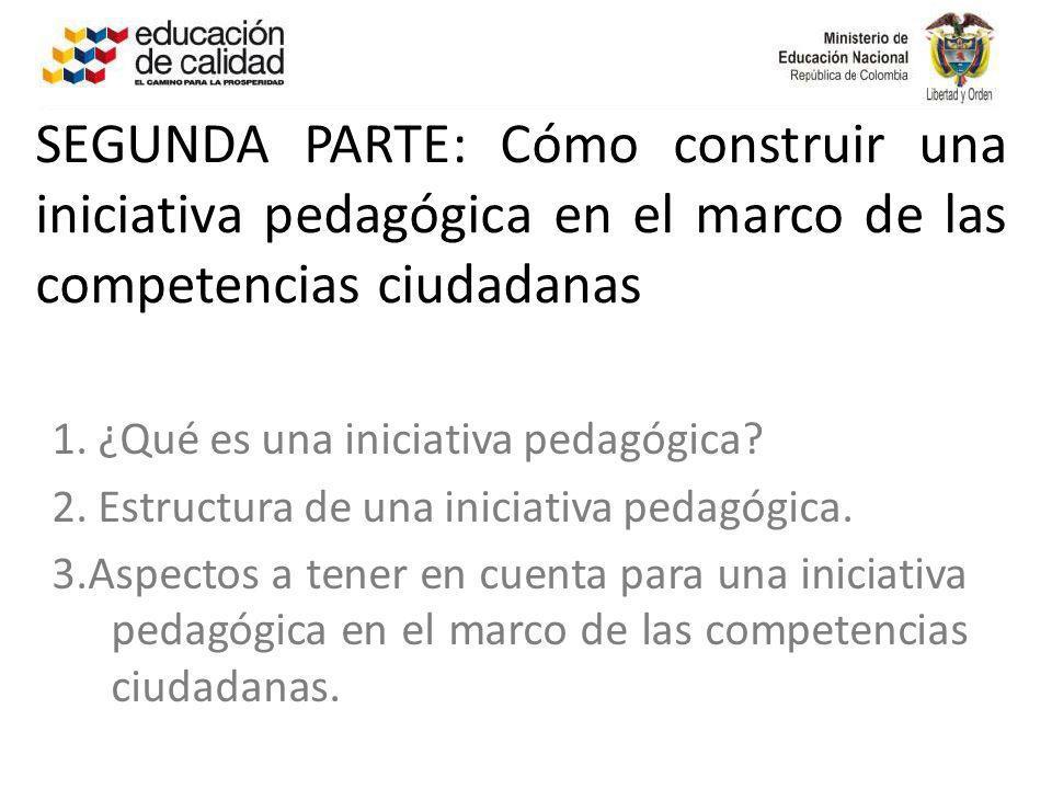 SEGUNDA PARTE: Cómo construir una iniciativa pedagógica en el marco de las competencias ciudadanas