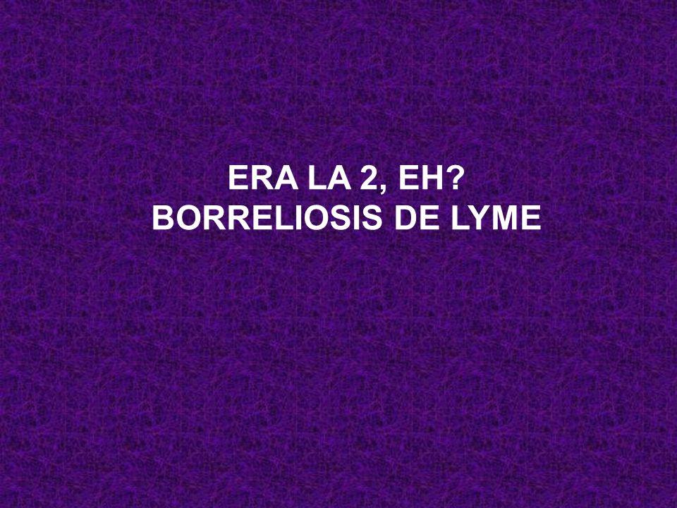 ERA LA 2, EH BORRELIOSIS DE LYME