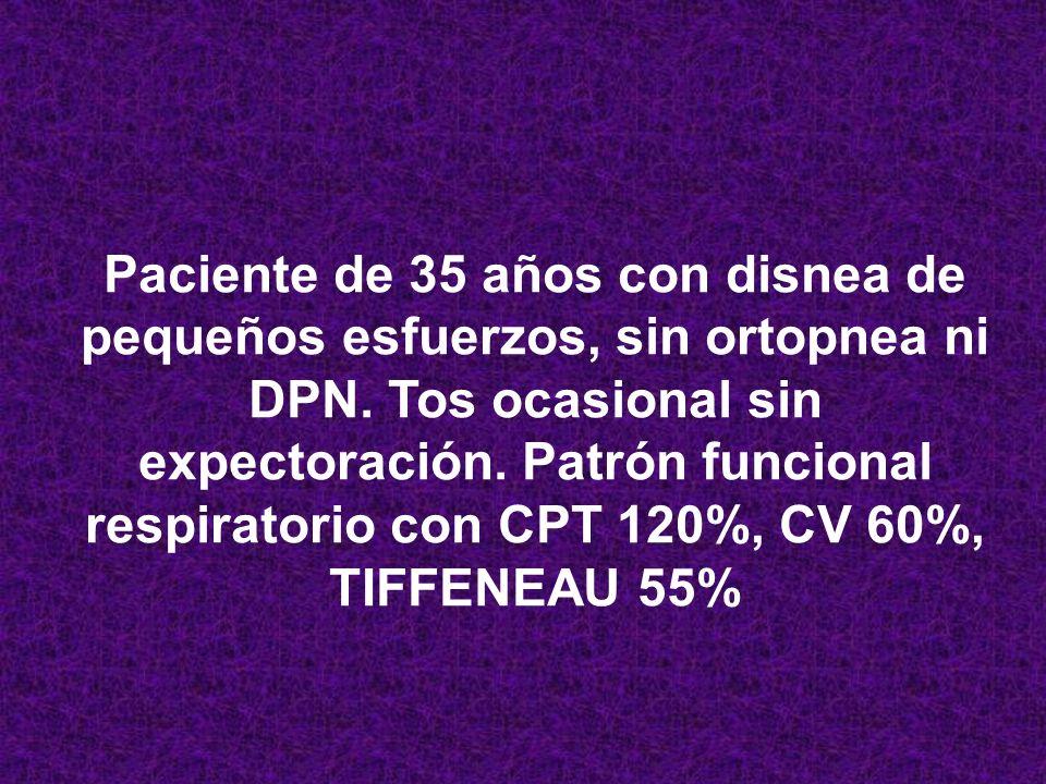Paciente de 35 años con disnea de pequeños esfuerzos, sin ortopnea ni DPN.