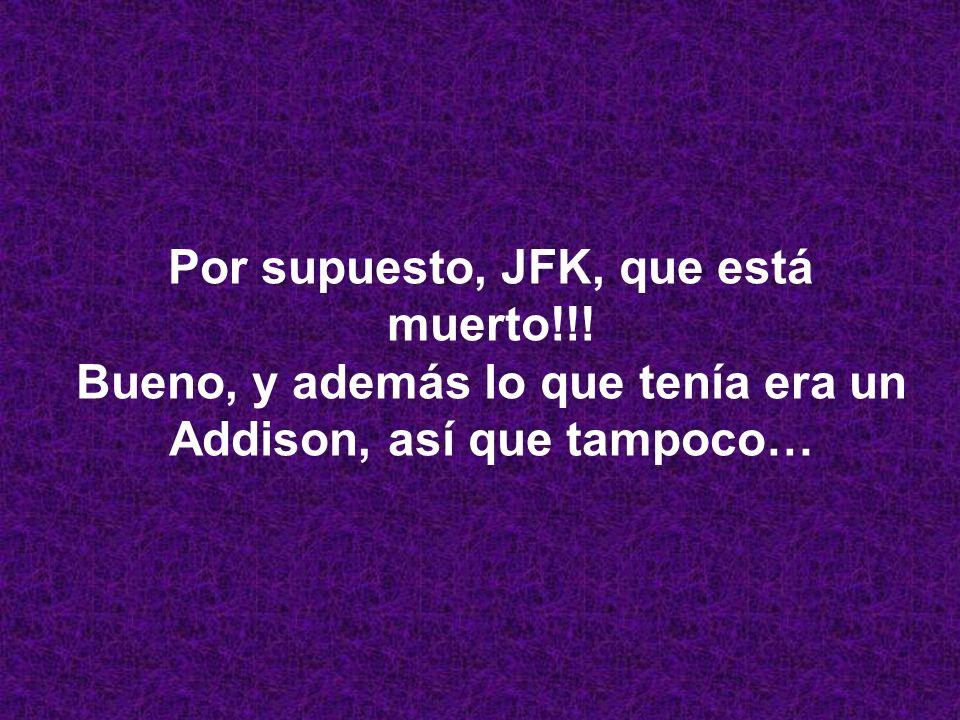 Por supuesto, JFK, que está muerto!!!
