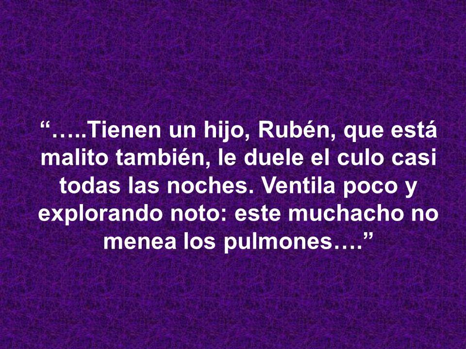 …..Tienen un hijo, Rubén, que está malito también, le duele el culo casi todas las noches.