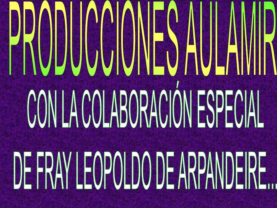 CON LA COLABORACIÓN ESPECIAL DE FRAY LEOPOLDO DE ARPANDEIRE...
