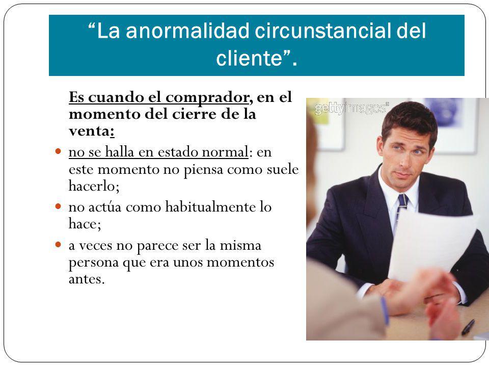 La anormalidad circunstancial del cliente .