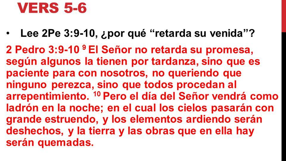 Vers 5-6 Lee 2Pe 3:9-10, ¿por qué retarda su venida
