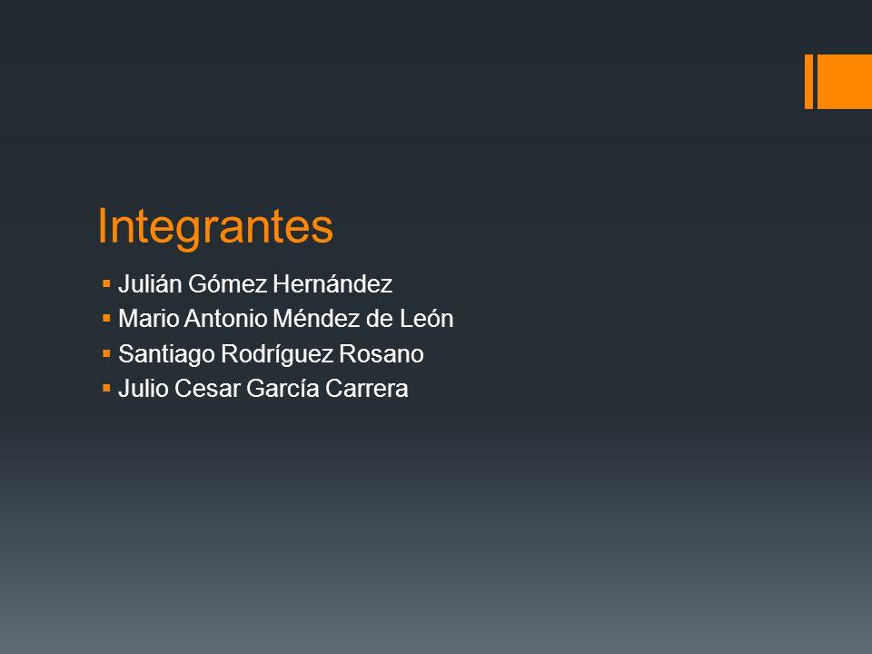Integrantes Julián Gómez Hernández Mario Antonio Méndez de León