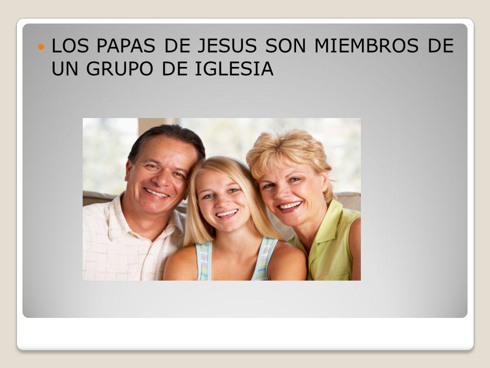 LOS PAPAS DE JESUS SON MIEMBROS DE UN GRUPO DE IGLESIA