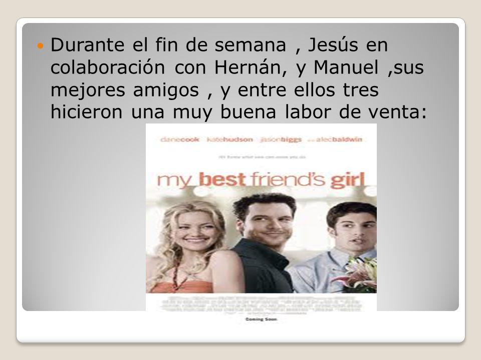 Durante el fin de semana , Jesús en colaboración con Hernán, y Manuel ,sus mejores amigos , y entre ellos tres hicieron una muy buena labor de venta: