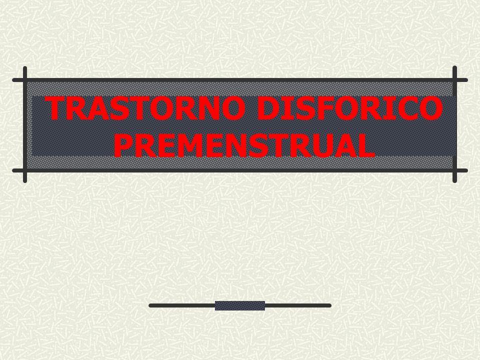 TRASTORNO DISFORICO PREMENSTRUAL