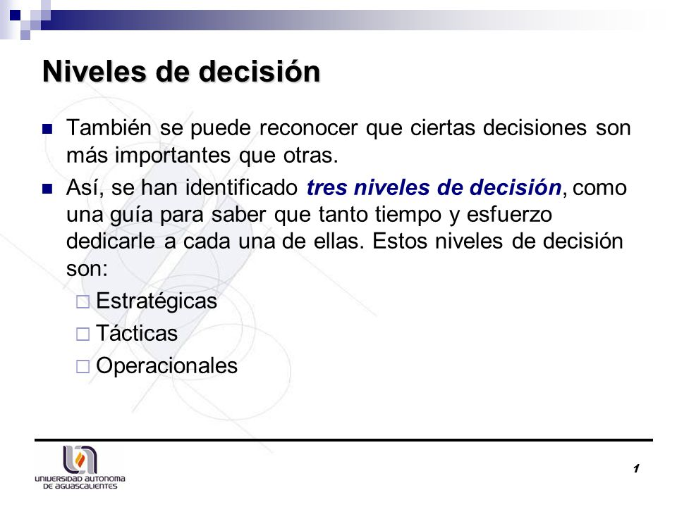 Niveles de decisión También se puede reconocer que ciertas decisiones son más importantes que otras.