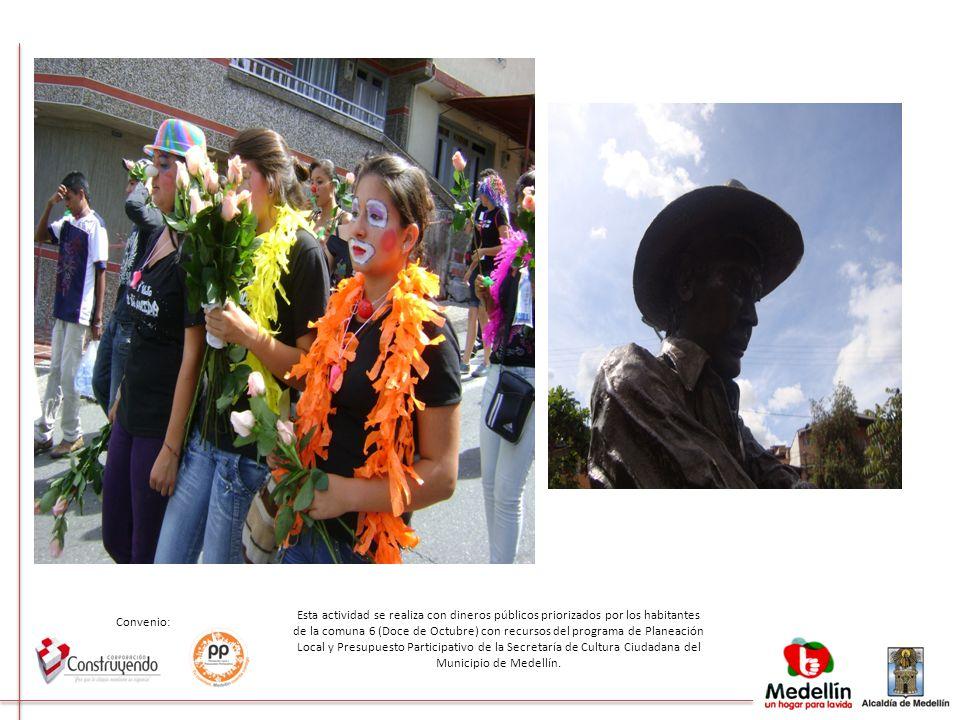 Esta actividad se realiza con dineros públicos priorizados por los habitantes de la comuna 6 (Doce de Octubre) con recursos del programa de Planeación Local y Presupuesto Participativo de la Secretaría de Cultura Ciudadana del Municipio de Medellín.