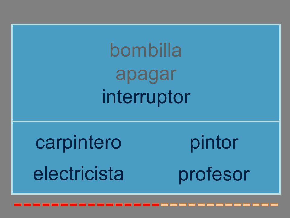 bombilla apagar interruptor carpintero pintor electricista profesor