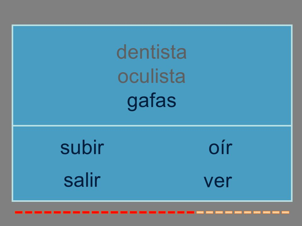dentista oculista gafas subir oír salir ver