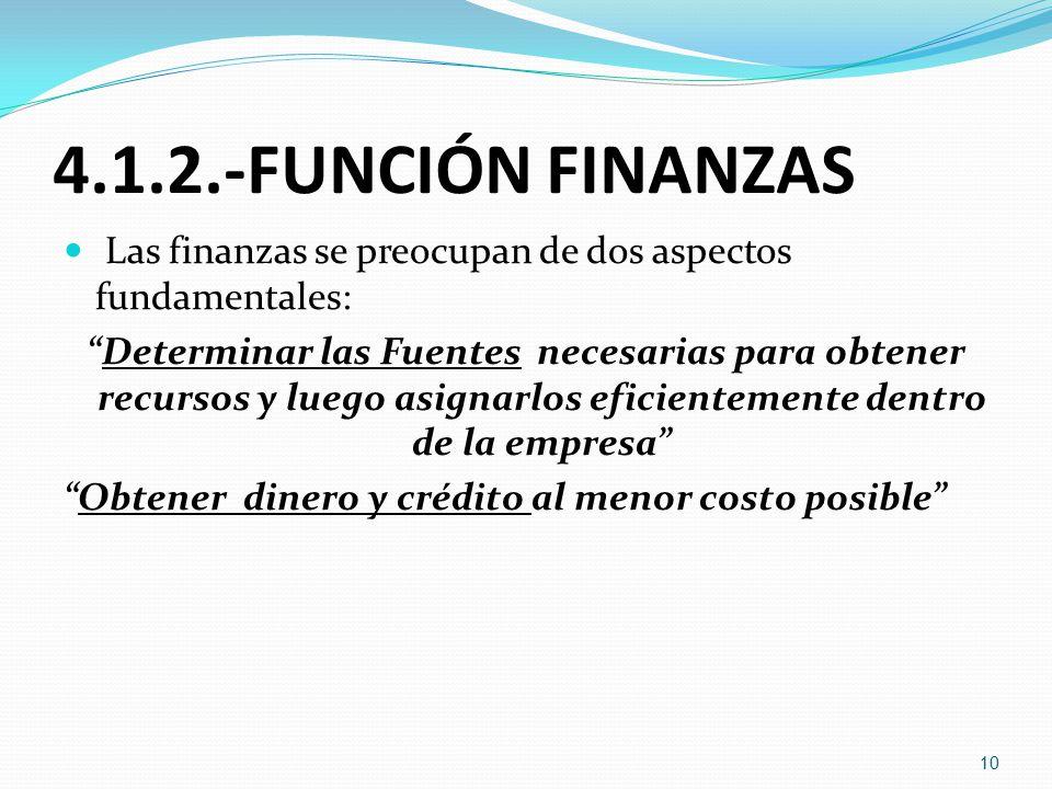 4.1.2.-FUNCIÓN FINANZAS Las finanzas se preocupan de dos aspectos fundamentales: