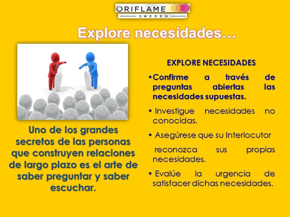 Explore necesidades… EXPLORE NECESIDADES. Confirme a través de preguntas abiertas las necesidades supuestas.