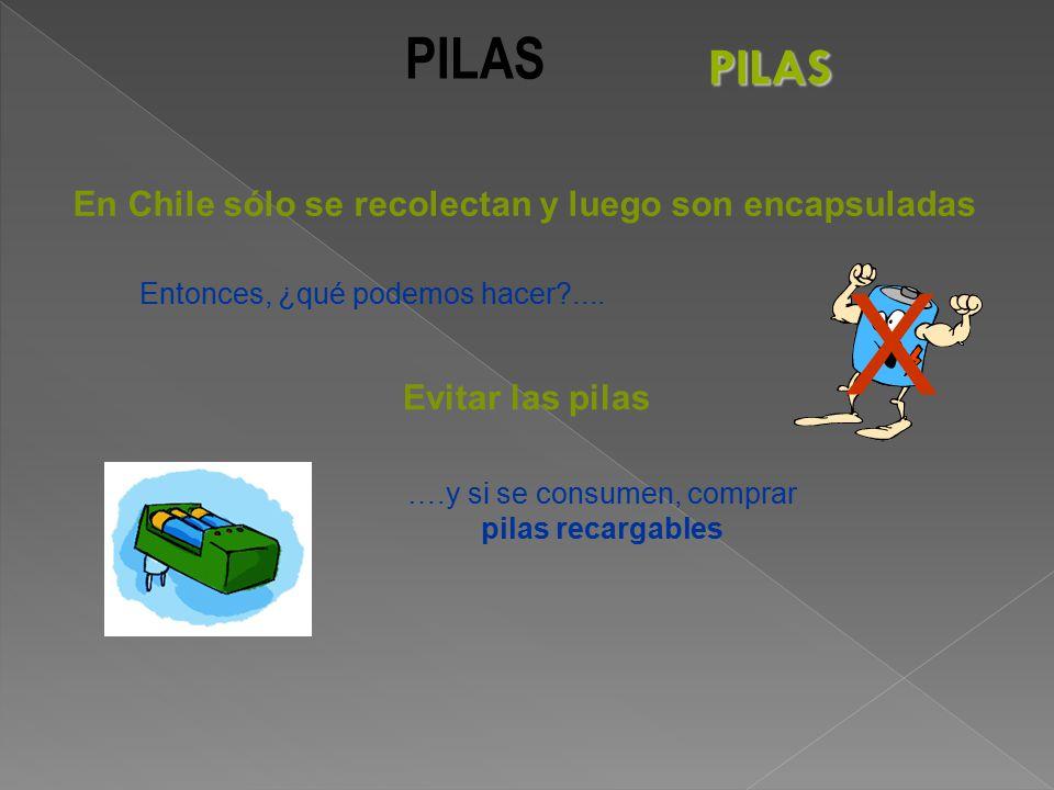 X PILAS PILAS En Chile sólo se recolectan y luego son encapsuladas